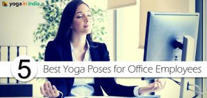 5 best yoga poses for office employee