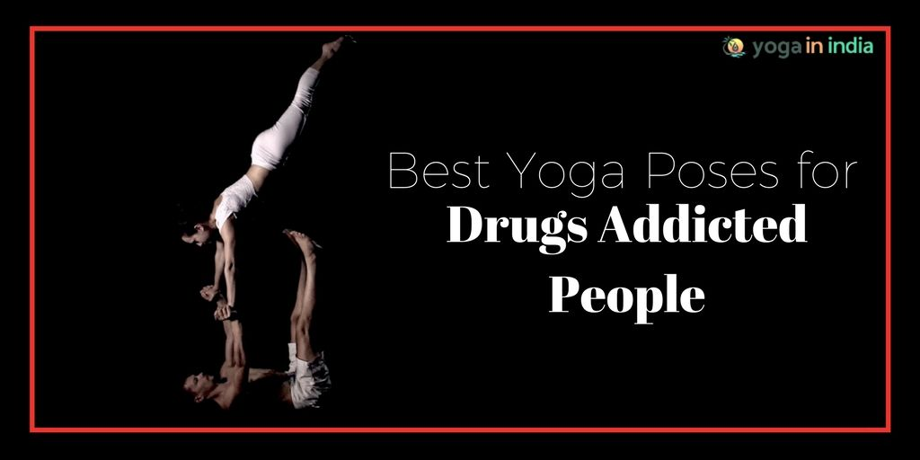 Best Yoga Poses Drugs Addicted People